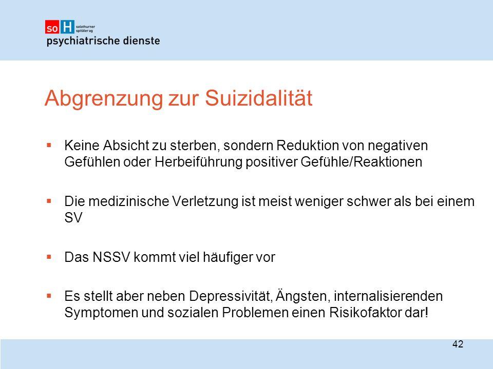 Abgrenzung zur Suizidalität  Keine Absicht zu sterben, sondern Reduktion von negativen Gefühlen oder Herbeiführung positiver Gefühle/Reaktionen  Die