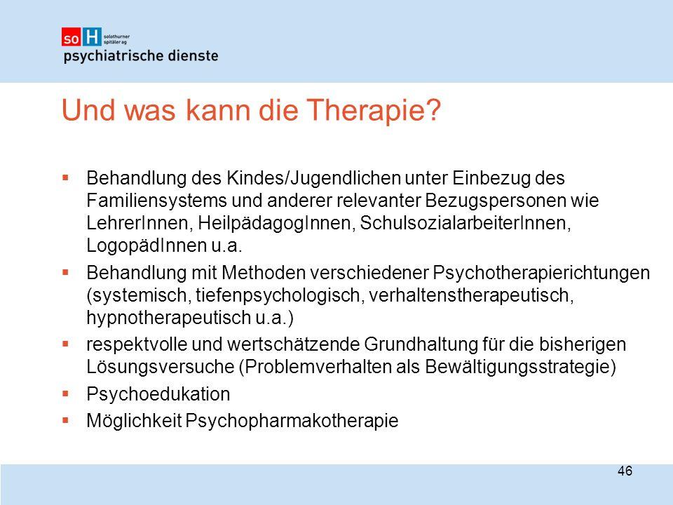 Und was kann die Therapie?  Behandlung des Kindes/Jugendlichen unter Einbezug des Familiensystems und anderer relevanter Bezugspersonen wie LehrerInn