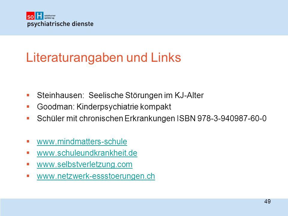 Literaturangaben und Links  Steinhausen: Seelische Störungen im KJ-Alter  Goodman: Kinderpsychiatrie kompakt  Schüler mit chronischen Erkrankungen