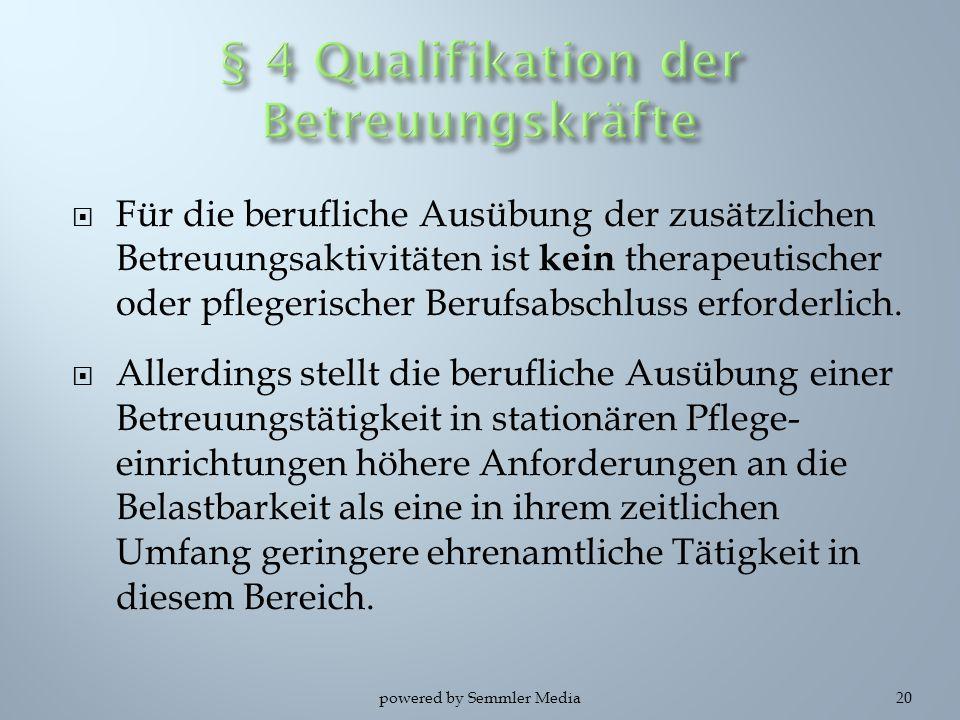  Für die berufliche Ausübung der zusätzlichen Betreuungsaktivitäten ist kein therapeutischer oder pflegerischer Berufsabschluss erforderlich.  Aller
