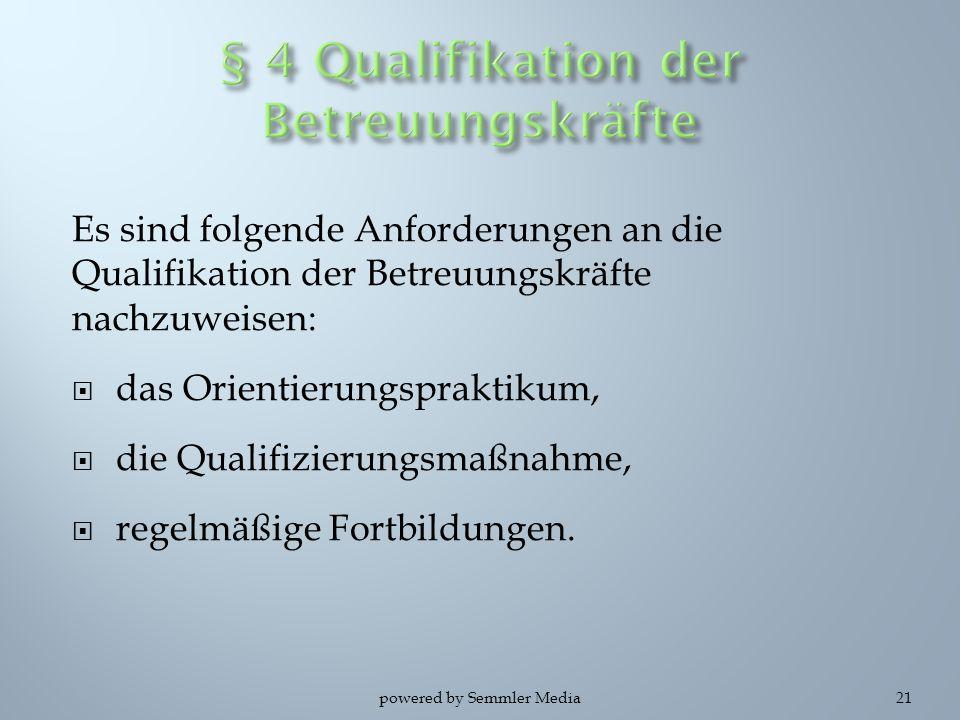 Es sind folgende Anforderungen an die Qualifikation der Betreuungskräfte nachzuweisen:  das Orientierungspraktikum,  die Qualifizierungsmaßnahme, 