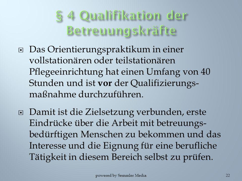  Das Orientierungspraktikum in einer vollstationären oder teilstationären Pflegeeinrichtung hat einen Umfang von 40 Stunden und ist vor der Qualifizi