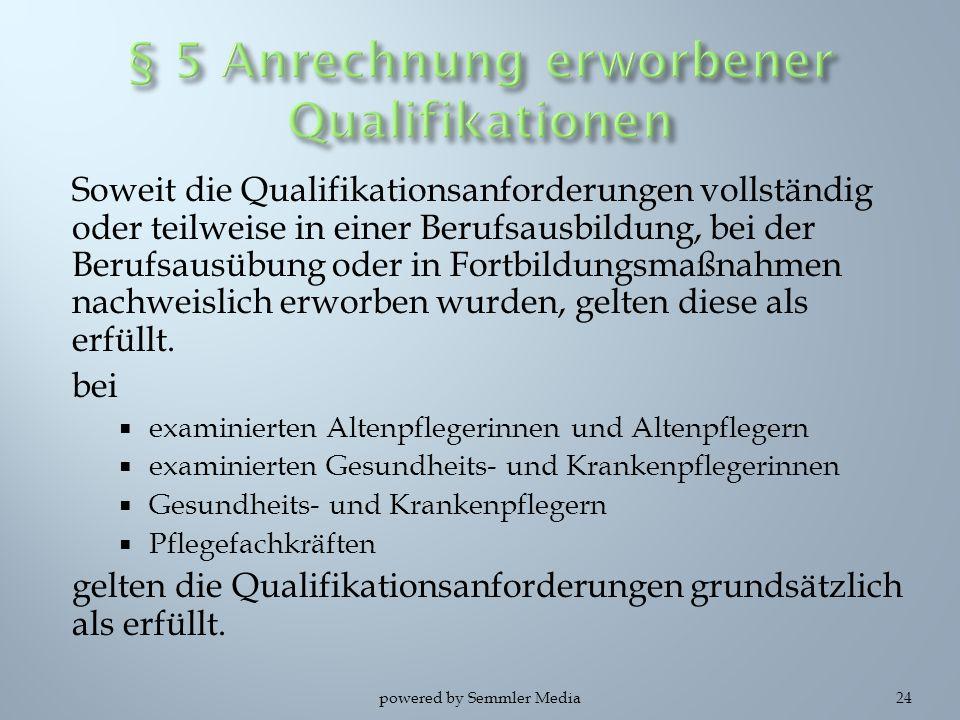 Soweit die Qualifikationsanforderungen vollständig oder teilweise in einer Berufsausbildung, bei der Berufsausübung oder in Fortbildungsmaßnahmen nach