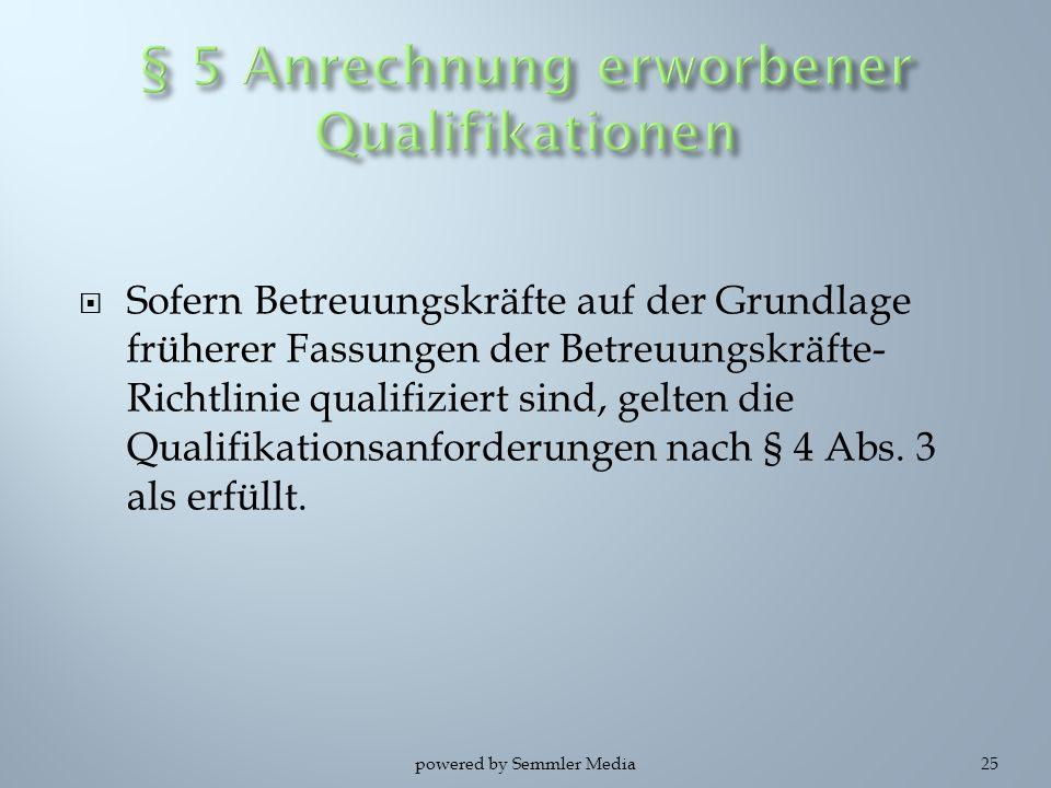  Sofern Betreuungskräfte auf der Grundlage früherer Fassungen der Betreuungskräfte- Richtlinie qualifiziert sind, gelten die Qualifikationsanforderun