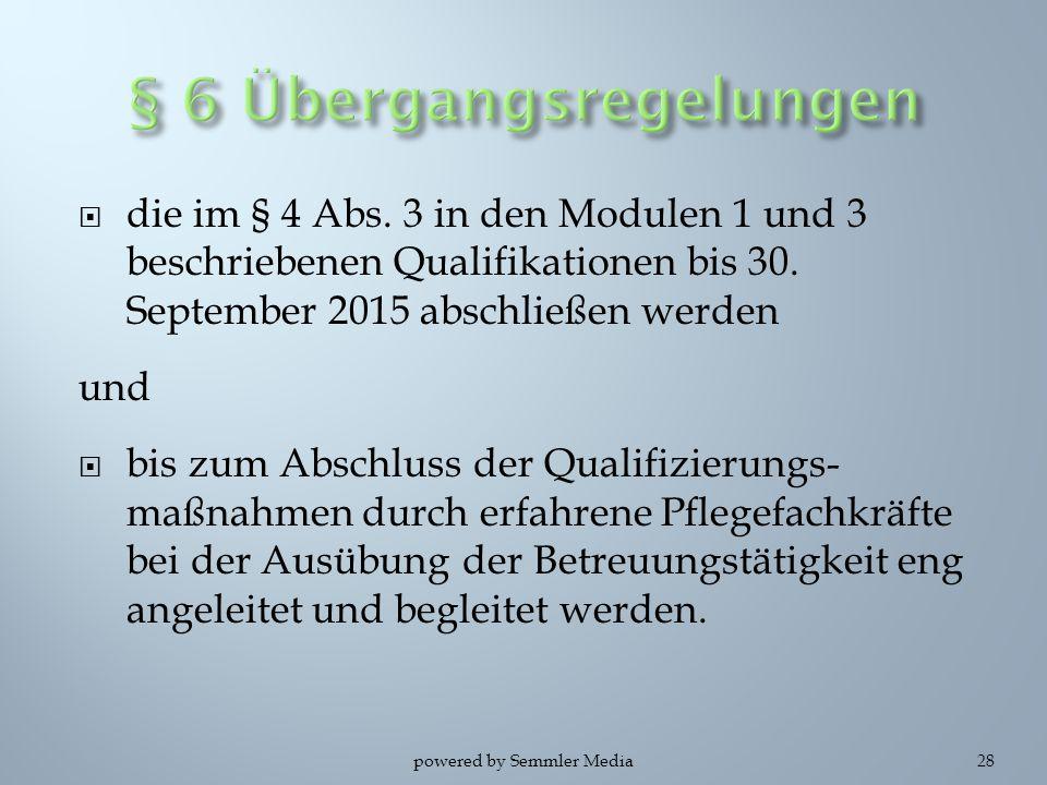 die im § 4 Abs. 3 in den Modulen 1 und 3 beschriebenen Qualifikationen bis 30. September 2015 abschließen werden und  bis zum Abschluss der Qualifi