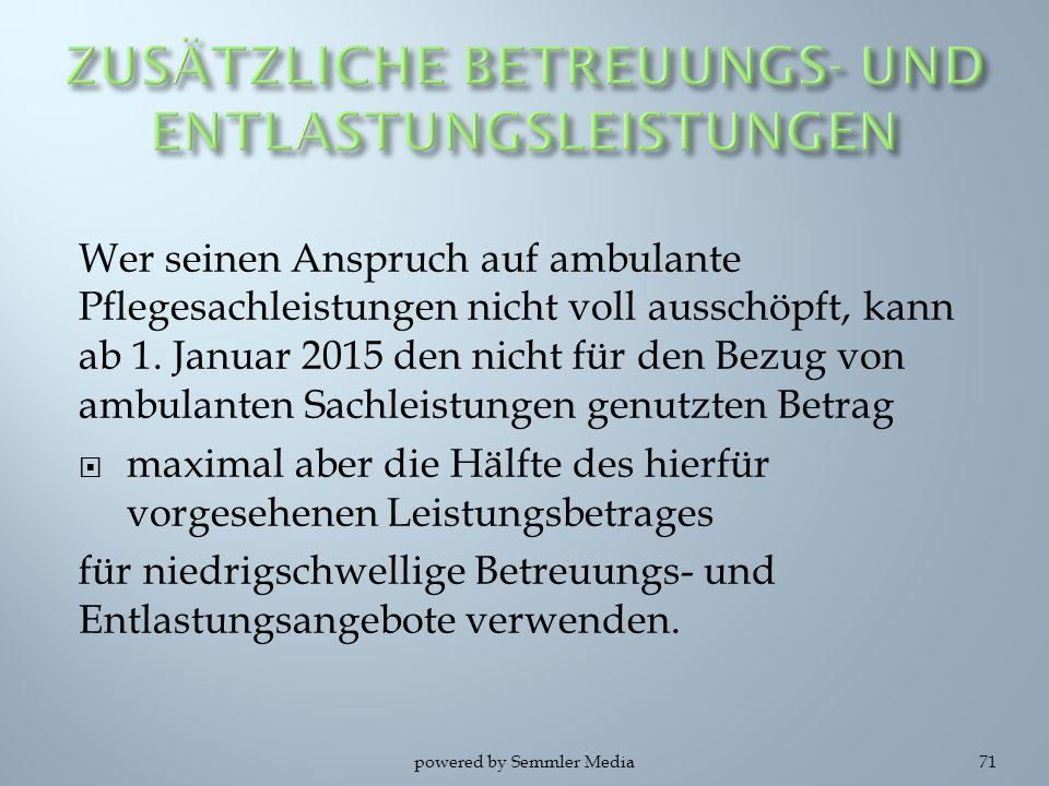 Wer seinen Anspruch auf ambulante Pflegesachleistungen nicht voll ausschöpft, kann ab 1. Januar 2015 den nicht für den Bezug von ambulanten Sachleistu