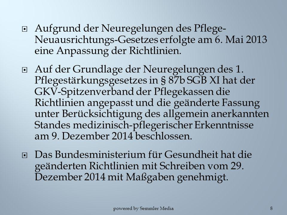  Aufgrund der Neuregelungen des Pflege- Neuausrichtungs-Gesetzes erfolgte am 6. Mai 2013 eine Anpassung der Richtlinien.  Auf der Grundlage der Neur