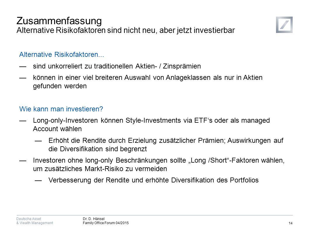 Deutsche Asset & Wealth Management Dr. D. Hänsel Family Office Forum 04/2015 Zusammenfassung Alternative Risikofaktoren sind nicht neu, aber jetzt inv