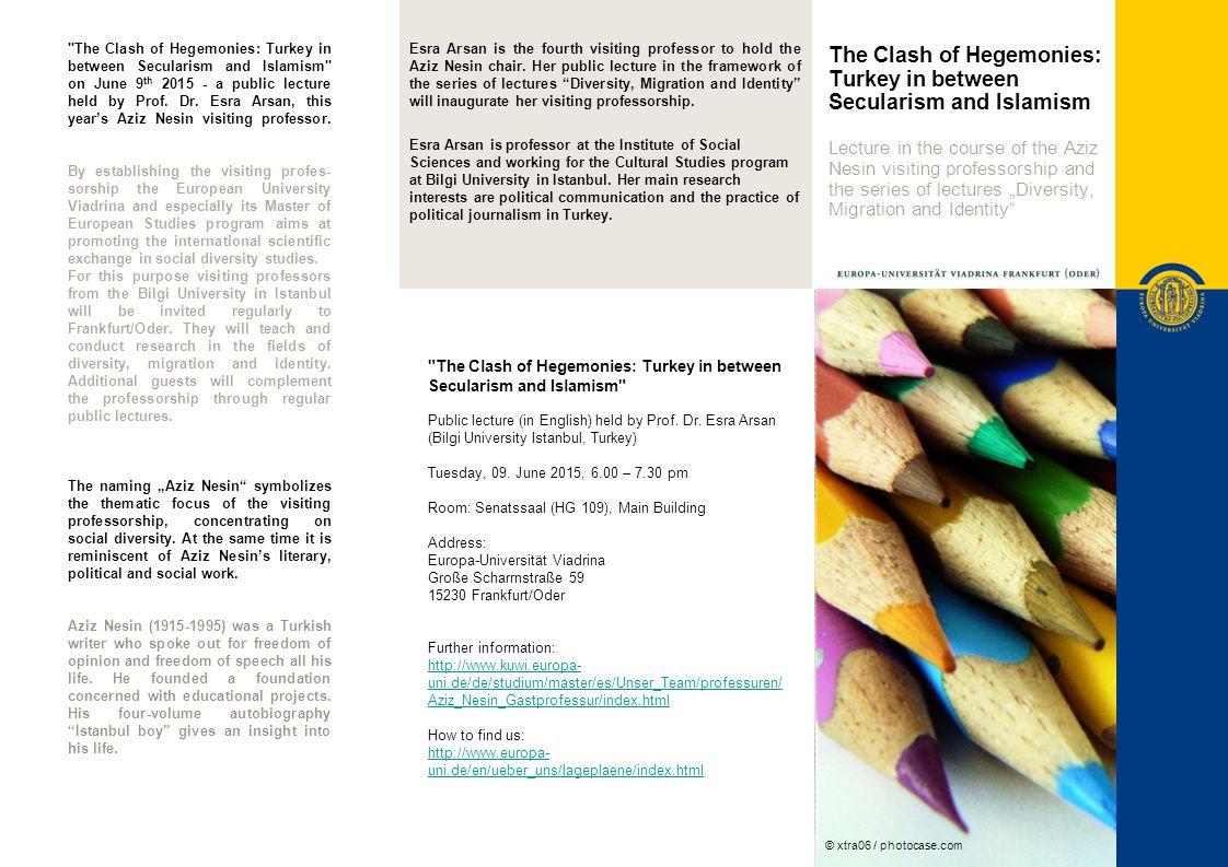 The Clash of Hegemonies: Turkey in between Secularism and Islamism Englischsprachiger Gastvortrag von Prof.