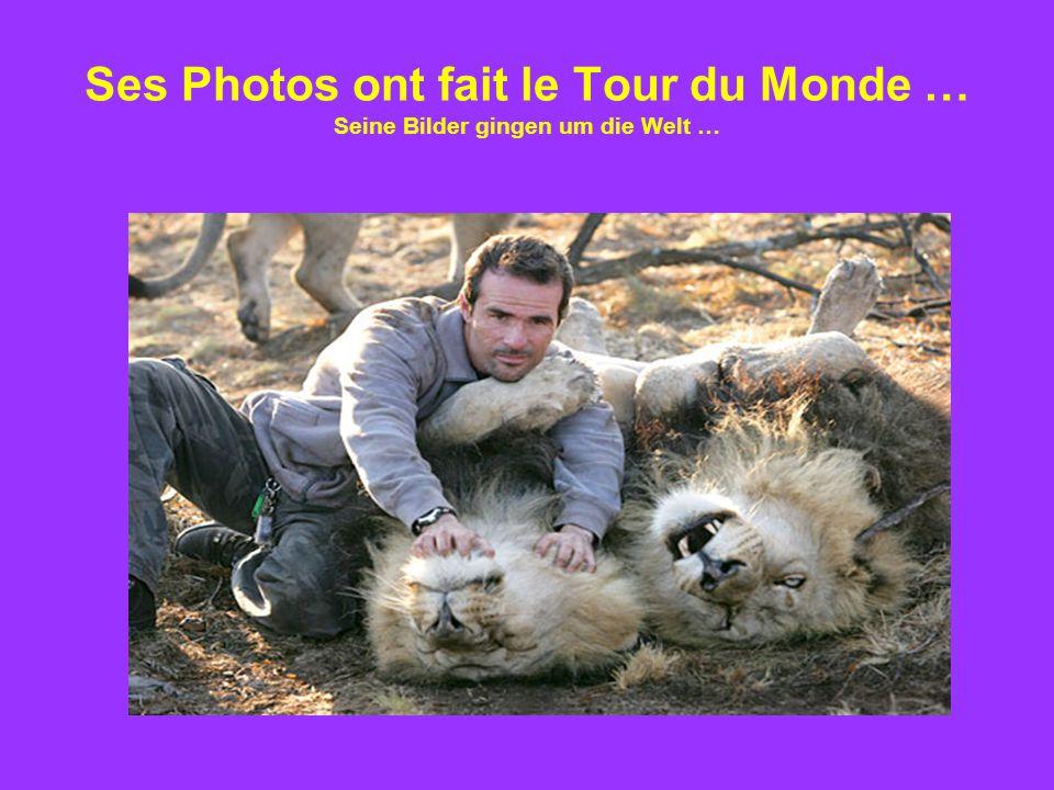 Ses Photos ont fait le Tour du Monde … Seine Bilder gingen um die Welt …