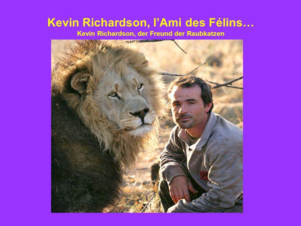 Kevin Richardson, l'Ami des Félins… Kevin Richardson, der Freund der Raubkatzen