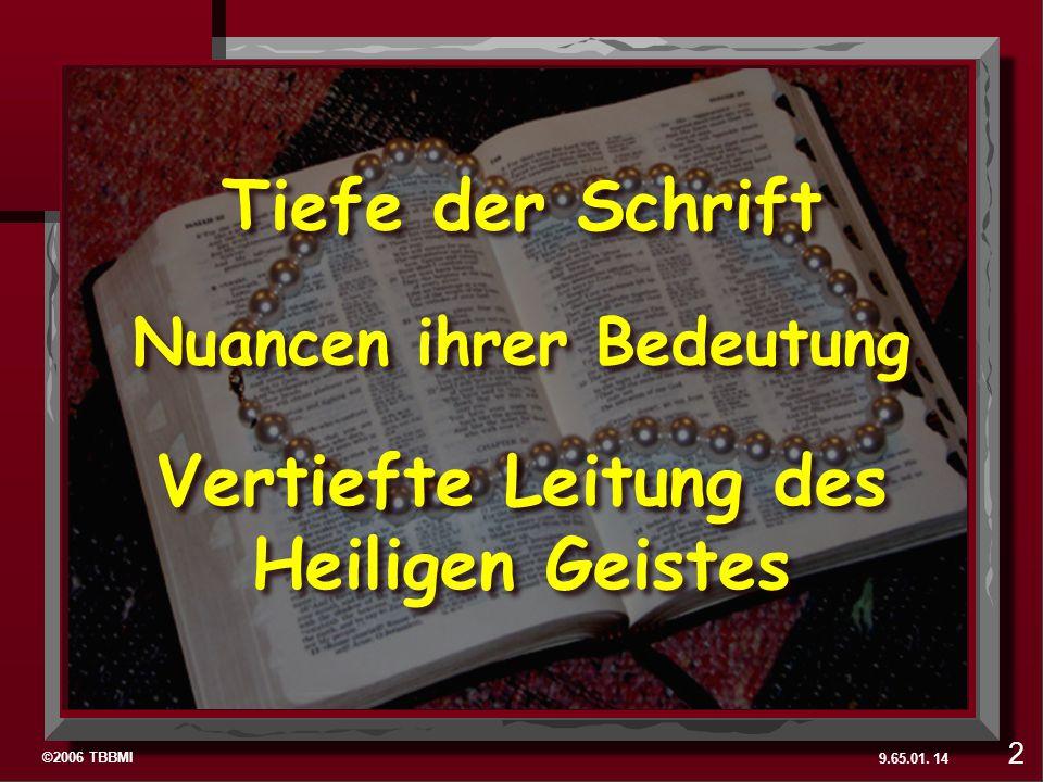 ©2006 TBBMI 9.65.01. Nuancen ihrer Bedeutung Vertiefte Leitung des Heiligen Geistes Tiefe der Schrift 14 2