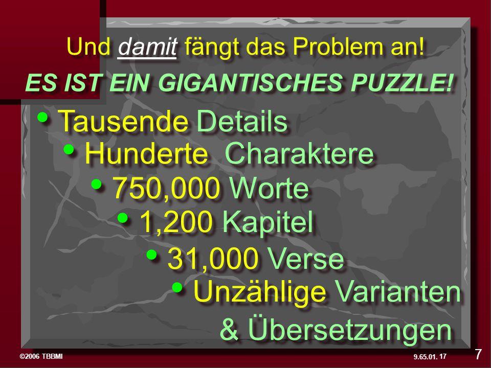 ©2006 TBBMI 9.65.01. Tausende Details Hunderte Charaktere 750,000 Worte 1,200 Kapitel 31,000 Verse Unzählige Varianten & Übersetzungen Unzählige Varia