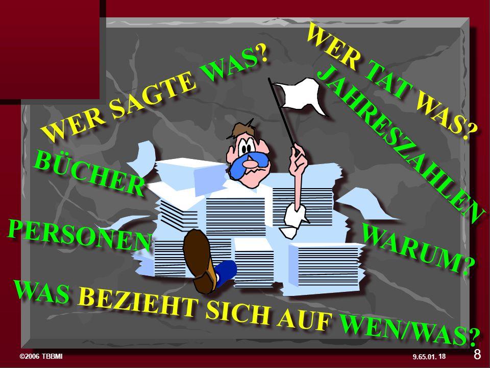 ©2006 TBBMI 9.65.01. BÜCHER PERSONEN JAHRESZAHLEN WER SAGTE WAS? WARUM? WER TAT WAS? WAS BEZIEHT SICH AUF WEN/WAS? 18 8