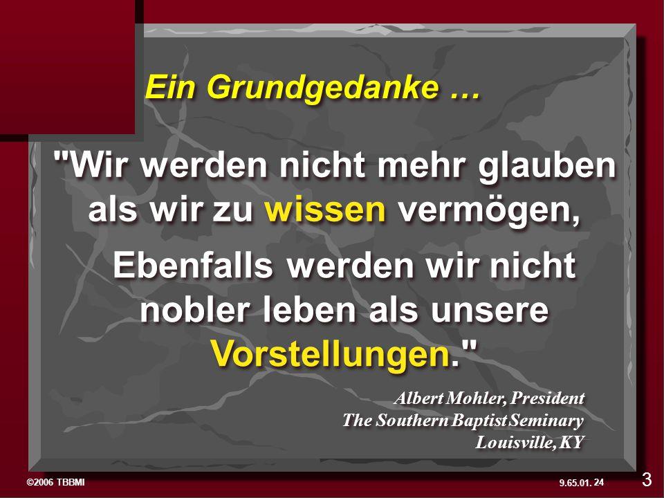 ©2006 TBBMI 9.65.01. Ein Grundgedanke … 24