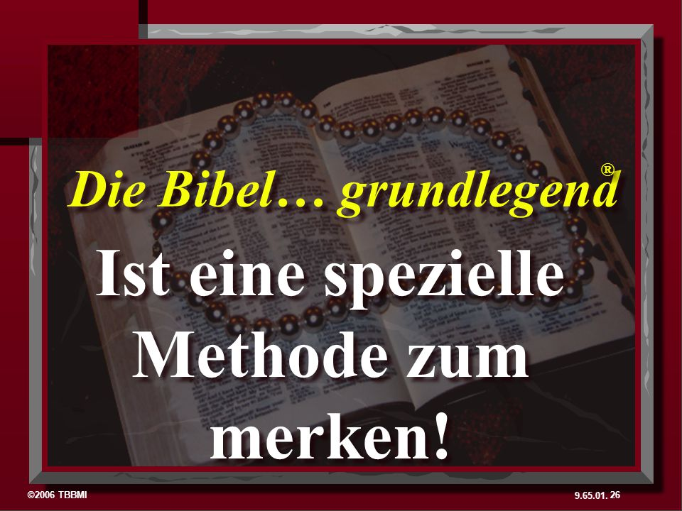 ©2006 TBBMI 9.65.01. Die Bibel… grundlegend ® ® Ist eine spezielle Methode zum merken! 26