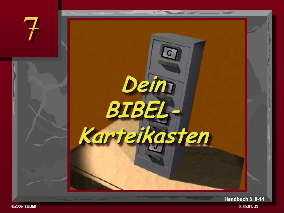 ©2006 TBBMI 9.65.01. 7 7 39 Handbuch S. 8-14 C 7 S J Dein BIBEL- Karteikasten
