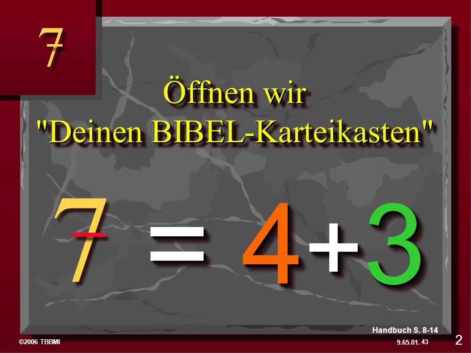 ©2006 TBBMI 9.65.01. 7 7 7 7 Öffnen wir
