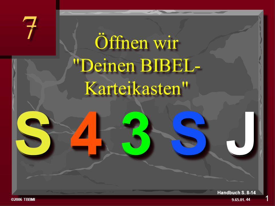 ©2006 TBBMI 9.65.01. 7 7 Öffnen wir