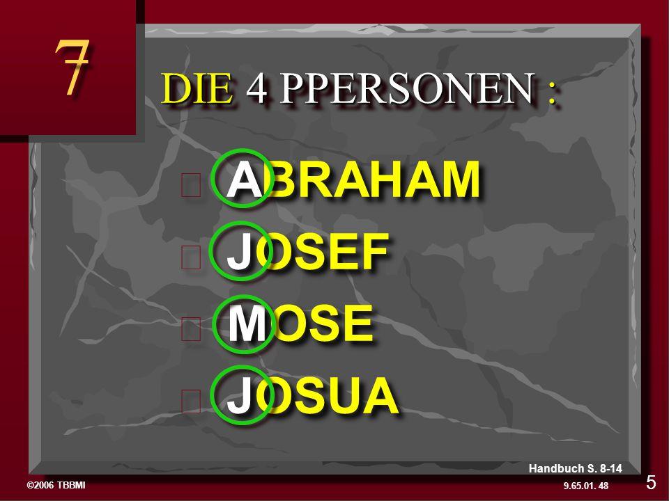 ©2006 TBBMI 9.65.01. ABRAHAM ABRAHAM JOSEF JOSEF MOSE MOSE JOSUA JOSUA DIE 4 PPERSONEN : 7 7 48 5 Handbuch S. 8-14