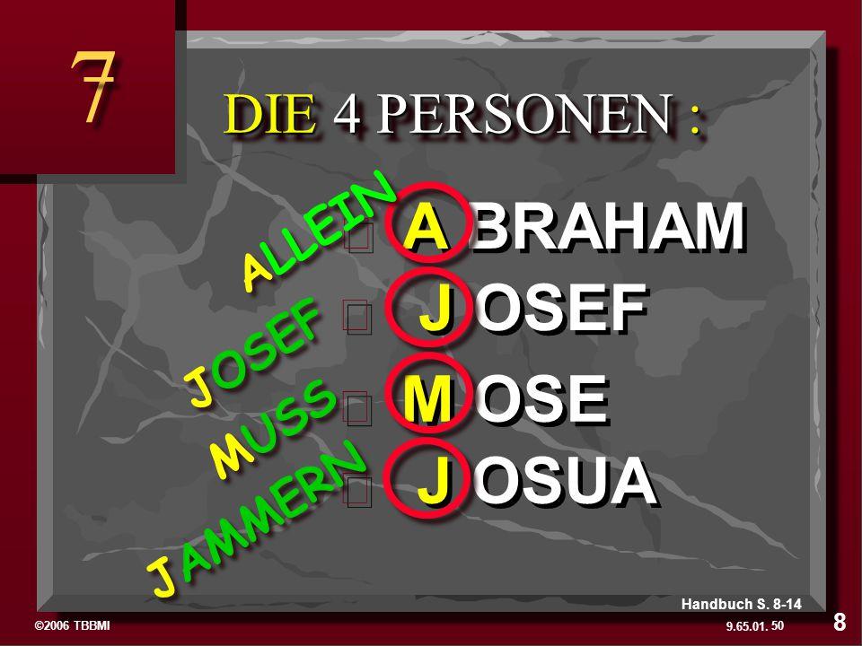 ©2006 TBBMI 9.65.01. J OSUA J OSUA M OSE M OSE J OSEF J OSEF A BRAHAM A BRAHAM DIE 4 PERSONEN : 7 7 JAMMERN MUSS JOSEF ALLEIN 50 8 Handbuch S. 8-14