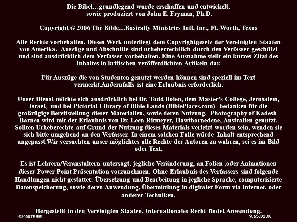 Die Bibel…grundlegend wurde erschaffen und entwickelt, sowie produziert von John E. Fryman, Ph.D. Copyright © 2006 The Bible…Basically Ministries Intl