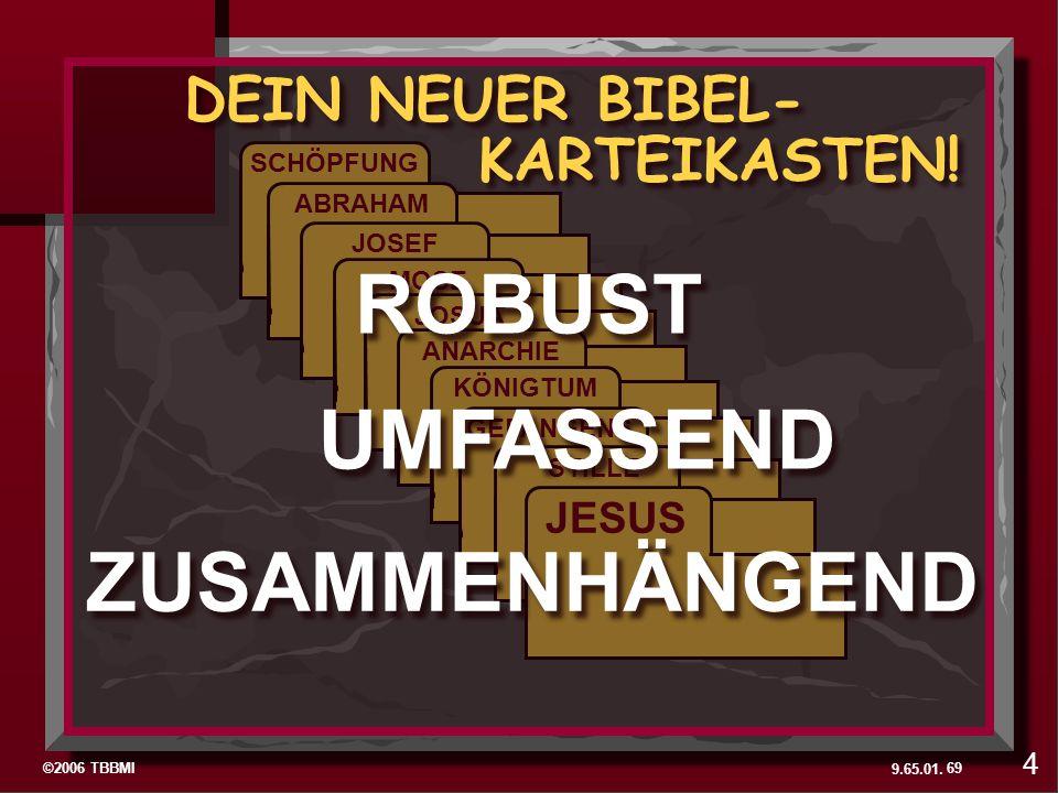 ©2006 TBBMI 9.65.01. SCHÖPFUNG ABRAHAM JOSEF MOSE JOSUA ANARCHIE KÖNIGTUM GEFANGENS. STILLE JESUS 69 DEIN NEUER BIBEL- ROBUST UMFASSEND ZUSAMMENHÄNGEN