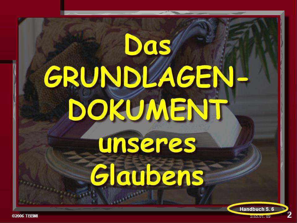 ©2006 TBBMI 9.65.01. Das GRUNDLAGEN- DOKUMENT unseres Glaubens 09 2 Handbuch S. 6