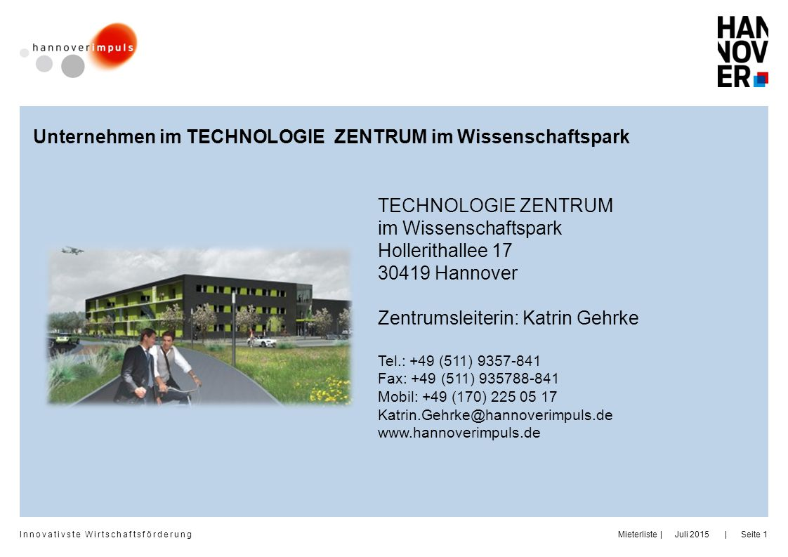 Innovativste Wirtschaftsförderung | | Juli 2015MieterlisteSeite 1 TECHNOLOGIE ZENTRUM im Wissenschaftspark Hollerithallee 17 30419 Hannover Zentrumsle