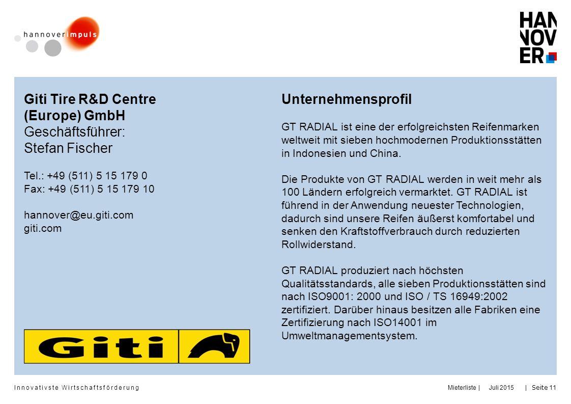 Innovativste Wirtschaftsförderung | | Juli 2015Mieterliste Seite 11 Giti Tire R&D Centre (Europe) GmbH Geschäftsführer: Stefan Fischer Tel.: +49 (511)