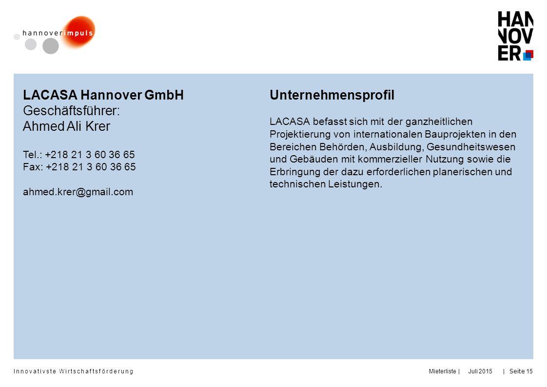 Innovativste Wirtschaftsförderung     Juli 2015Mieterliste Seite 15 LACASA Hannover GmbH Geschäftsführer: Ahmed Ali Krer Tel.: +218 21 3 60 36 65 Fax: