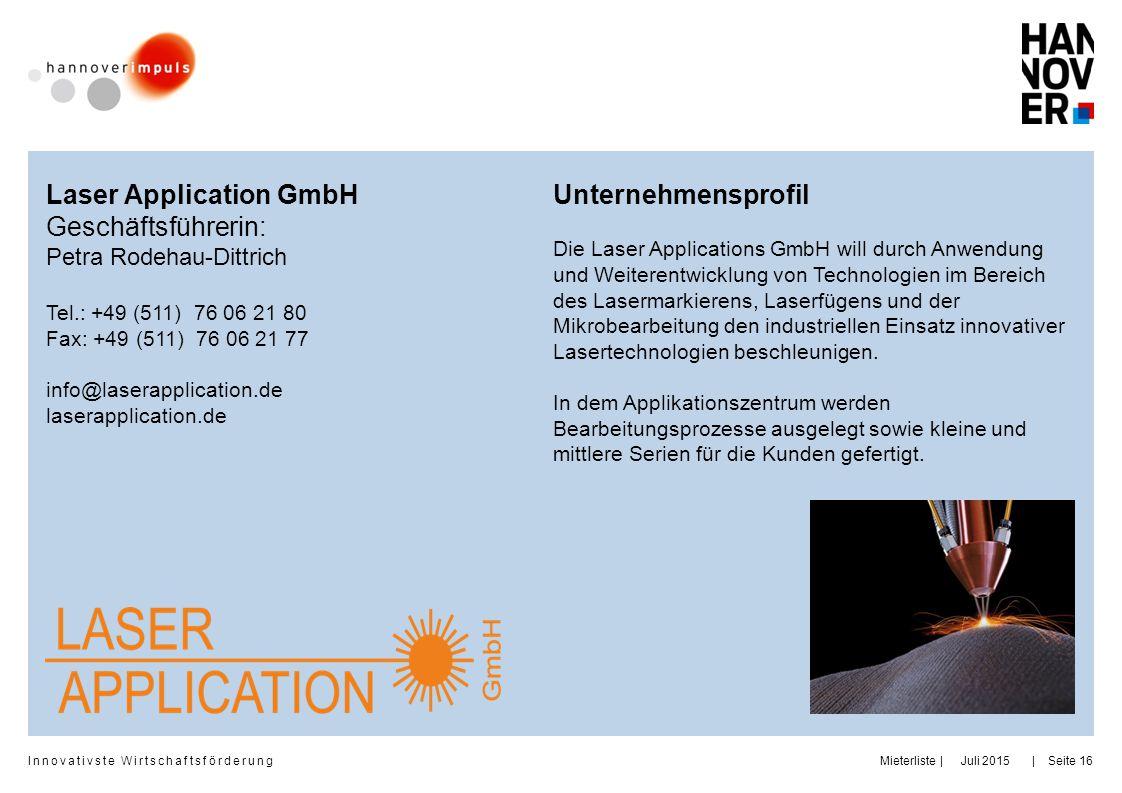 Innovativste Wirtschaftsförderung     Juli 2015MieterlisteSeite 16 Unternehmensprofil Die Laser Applications GmbH will durch Anwendung und Weiterentwi