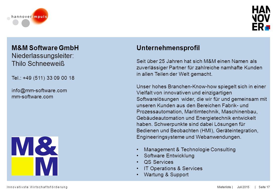 Innovativste Wirtschaftsförderung | | Juli 2015MieterlisteSeite 17 M&M Software GmbH Niederlassungsleiter: Thilo Schneeweiß Tel.: +49 (511) 33 09 00 1