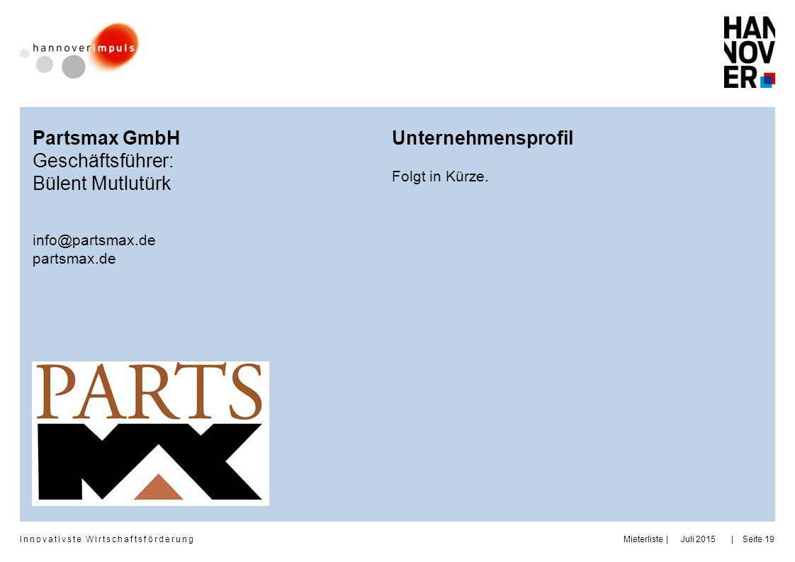 Innovativste Wirtschaftsförderung     MieterlisteSeite 19 Partsmax GmbH Geschäftsführer: Bülent Mutlutürk info@partsmax.de partsmax.de Unternehmenspro