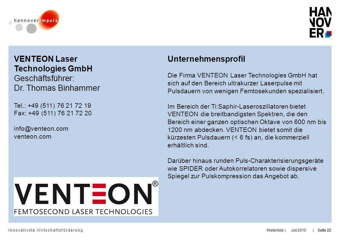 Innovativste Wirtschaftsförderung | | Juli 2015Seite 22MieterlisteSeite 22 VENTEON Laser Technologies GmbH Geschäftsführer: Dr. Thomas Binhammer Tel.: