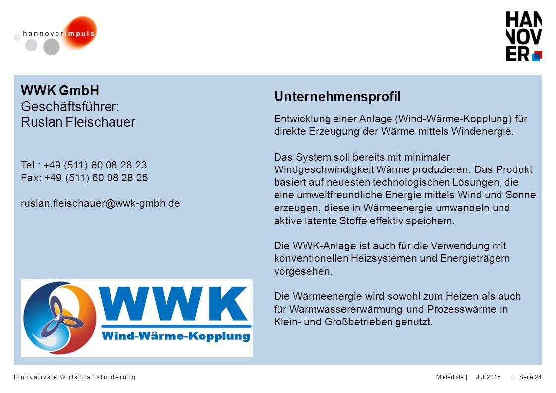 Innovativste Wirtschaftsförderung | | Juli 2015MieterlisteSeite 24 WWK GmbH Geschäftsführer: Ruslan Fleischauer Tel.: +49 (511) 60 08 28 23 Fax: +49 (