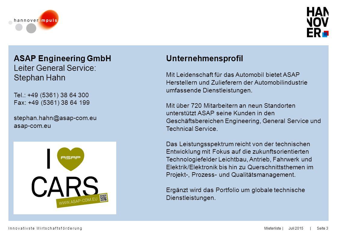Innovativste Wirtschaftsförderung     Juli 2015MieterlisteSeite 3 ASAP Engineering GmbH Leiter General Service: Stephan Hahn Tel.: +49 (5361) 38 64 30