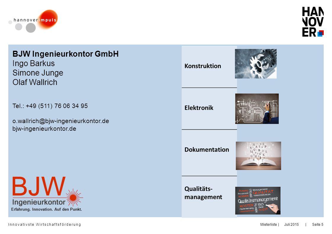Innovativste Wirtschaftsförderung | | Juli 2015MieterlisteSeite 5 BJW Ingenieurkontor GmbH Ingo Barkus Simone Junge Olaf Wallrich Tel.: +49 (511) 76 0