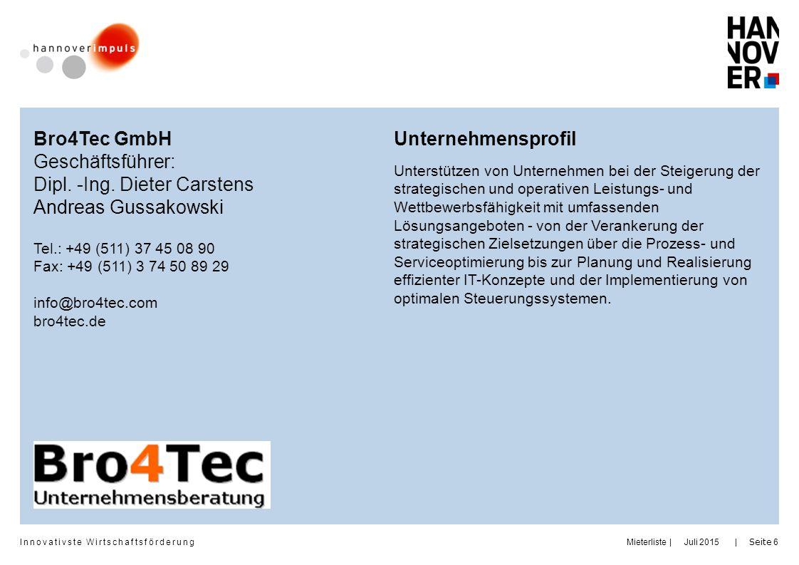 Innovativste Wirtschaftsförderung     Juli 2015Mieterliste Seite 6 Bro4Tec GmbH Geschäftsführer: Dipl. -Ing. Dieter Carstens Andreas Gussakowski Tel.: