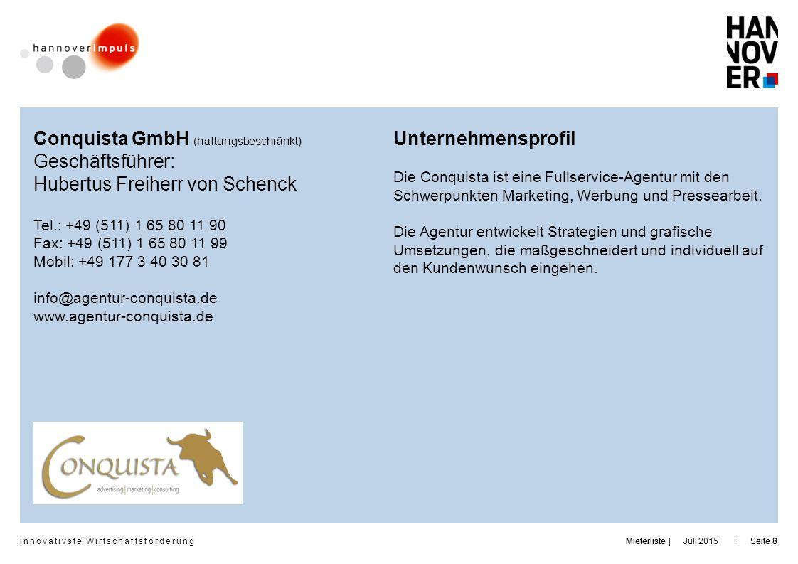 Innovativste Wirtschaftsförderung     Juli 2015MieterlisteSeite 8MieterlisteSeite 8 Conquista GmbH (haftungsbeschränkt) Geschäftsführer: Hubertus Frei