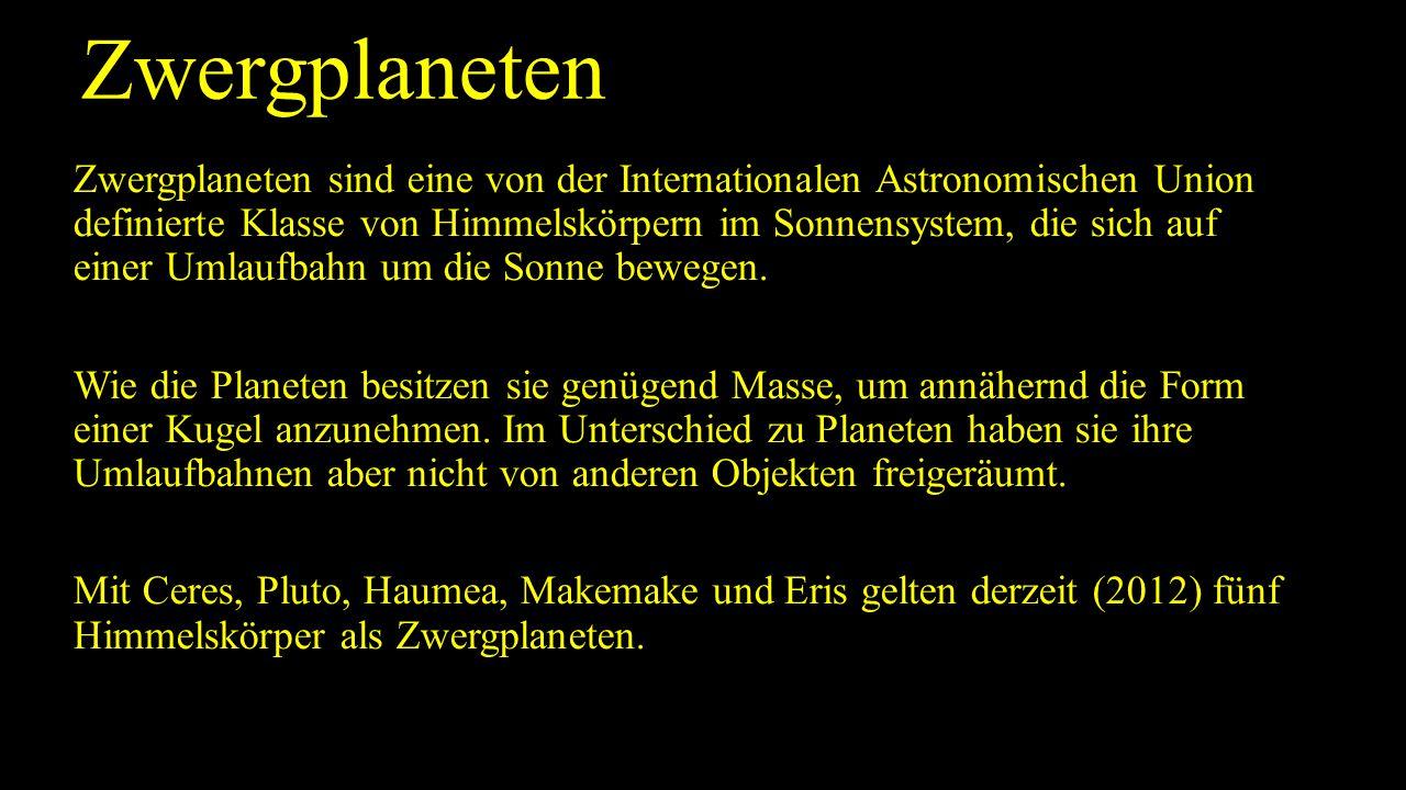 Zwergplaneten Zwergplaneten sind eine von der Internationalen Astronomischen Union definierte Klasse von Himmelskörpern im Sonnensystem, die sich auf