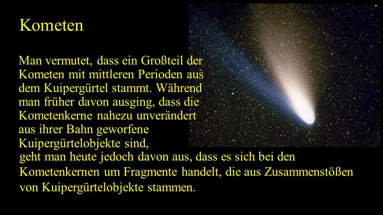 Kometen Man vermutet, dass ein Großteil der Kometen mit mittleren Perioden aus dem Kuipergürtel stammt. Während man früher davon ausging, dass die Kom