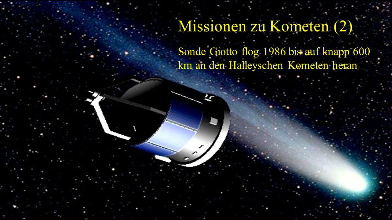 Missionen zu Kometen (2) Sonde Giotto flog 1986 bis auf knapp 600 km an den Halleyschen Kometen heran