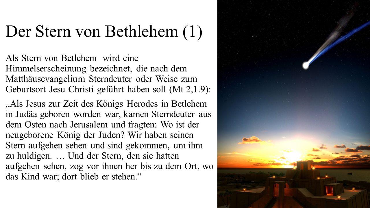 Der Stern von Bethlehem (1) Als Stern von Betlehem wird eine Himmelserscheinung bezeichnet, die nach dem Matthäusevangelium Sterndeuter oder Weise zum