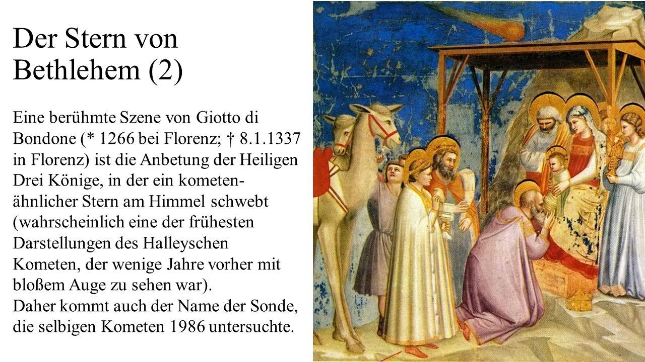 Der Stern von Bethlehem (2) Eine berühmte Szene von Giotto di Bondone (* 1266 bei Florenz; † 8.1.1337 in Florenz) ist die Anbetung der Heiligen Drei K