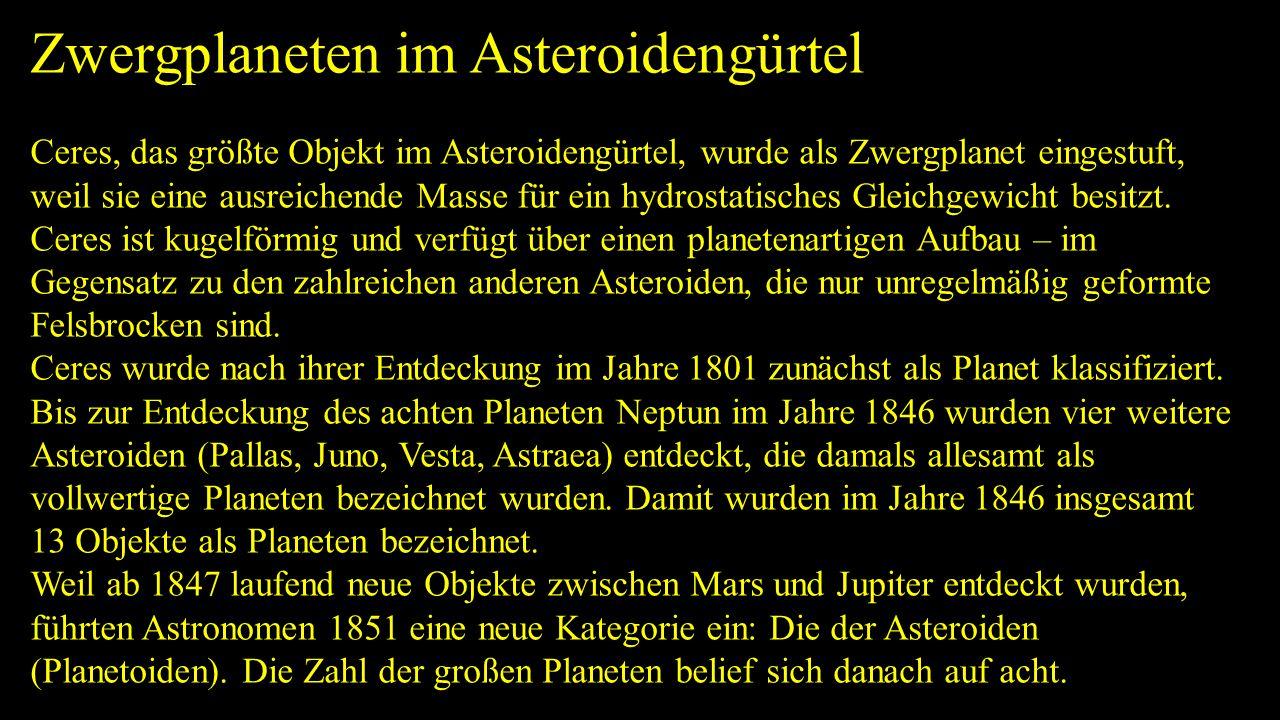 Zwergplaneten im Asteroidengürtel Ceres, das größte Objekt im Asteroidengürtel, wurde als Zwergplanet eingestuft, weil sie eine ausreichende Masse für
