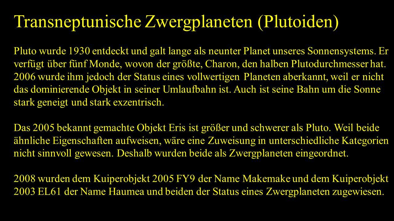 Transneptunische Zwergplaneten (Plutoiden) Pluto wurde 1930 entdeckt und galt lange als neunter Planet unseres Sonnensystems. Er verfügt über fünf Mon