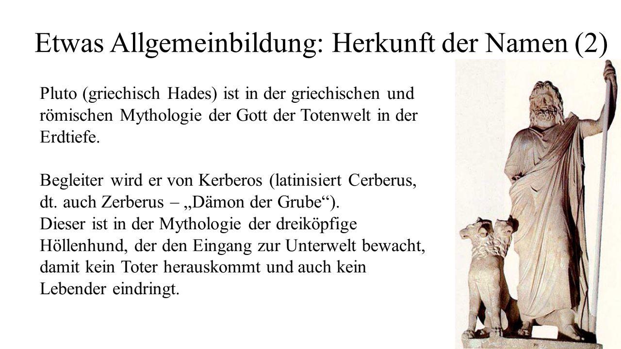 Etwas Allgemeinbildung: Herkunft der Namen (2) Pluto (griechisch Hades) ist in der griechischen und römischen Mythologie der Gott der Totenwelt in der