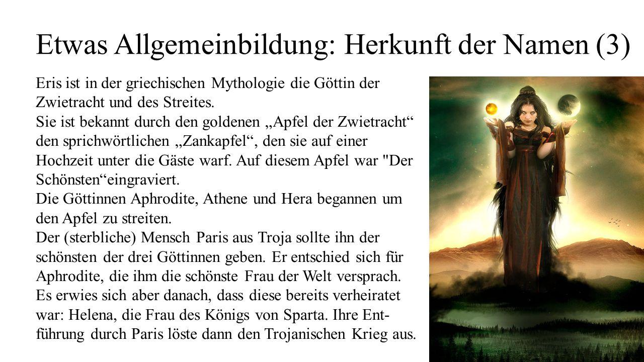 Etwas Allgemeinbildung: Herkunft der Namen (3) Eris ist in der griechischen Mythologie die Göttin der Zwietracht und des Streites. Sie ist bekannt dur