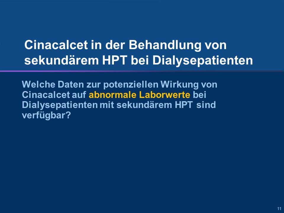 11 Cinacalcet in der Behandlung von sekundärem HPT bei Dialysepatienten Welche Daten zur potenziellen Wirkung von Cinacalcet auf abnormale Laborwerte bei Dialysepatienten mit sekundärem HPT sind verfügbar?
